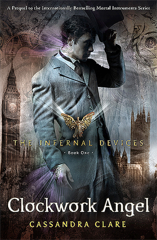 Infernal Devices #1: Clockwork Angel by Cassandra Clare