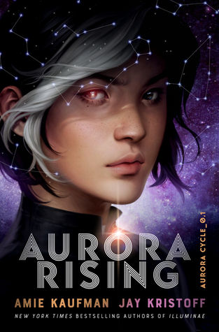 Aurora Cycle #1: Aurora Rising by Amie Kaufman and Jay Kristoff