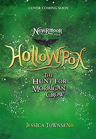 Nevermoor #3: Hollowpox: The Hunt for Morrigan Crow by Jessica Townsend