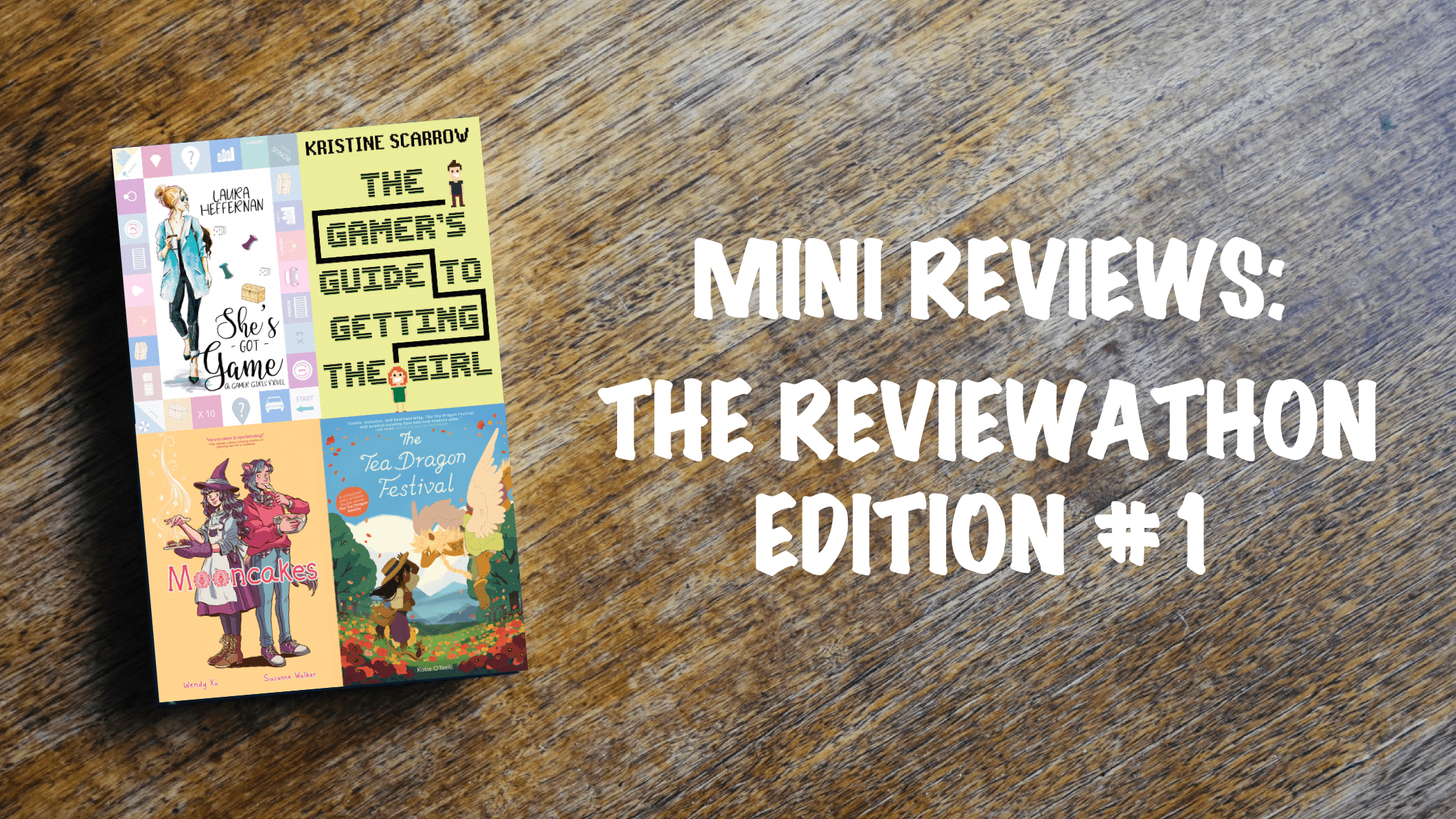 Mini reviews banner: Reviewathon edition, featuring She's got Game, The Gamer's Guide to Getting the Girl, Mooncakes and The Tea Dragon Festival
