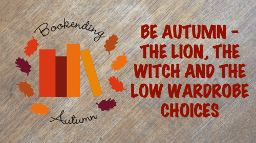 Book Ending Autumn banner: The Lion, The Witch and The Low Wardrobe Choices