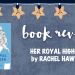 Book review banner: Her Royal Highness by Rachel Hawkins