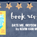 Book review: Date Me, Bryson Keller by Kevin van Whye