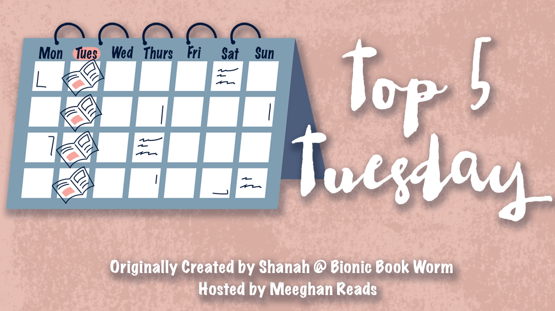 Top 5 Tuesday. Originally created by Shanah at Bionic Book Worm. Hosted by Meeghan reads.