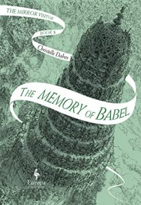 The Mirror Visitor #3: The Memory of Babel by Christelle Dabos