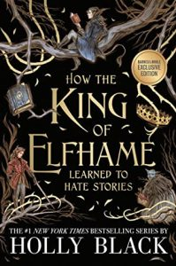 How the King of Elfhame Learned to Hate Stories by Holly Black – B&N edition