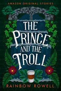 The Prince and the Troll by Rainbow Rowell
