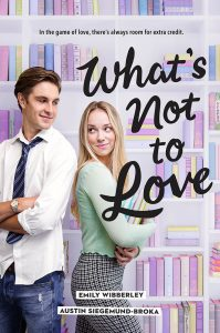 What's Not to Love by Emily Wibberley and Austin Siegemund-Broka