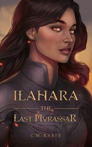 Ilahara: The Last Myrassar by C. M. Karys