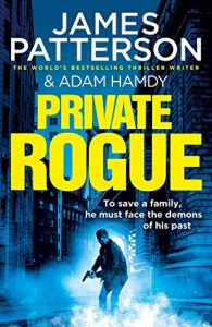 Private Rogue by James Patterson and Adam Hamdy